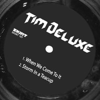 Tim Deluxe - When We Come to It / Storm in a Tea Cup