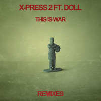 X-Press 2 - This Is War (feat. Doll) (Remixes)