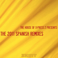 X-Press 2 - The 2011 Spanish Remixes (The House of X-Press 2 Presents)