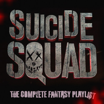 Various Artists - Suicide Squad - The Complete Fantasy Playlist