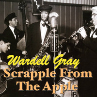 Wardell Gray - Scrapple From The APple