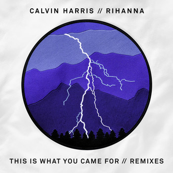 Calvin Harris feat. Rihanna - This Is What You Came For (Remixes)