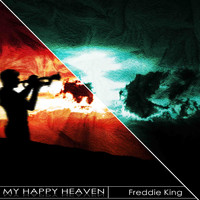 Freddie King - My Happy Heaven (Remastered)