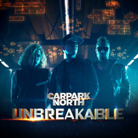 Carpark North - Unbreakable