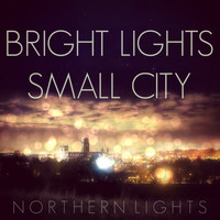 Northern Lights - Bright Lights, Small City