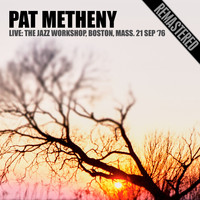 Pat Metheny - Live: The Jazz Workshop, Boston, Mass. 21 Sep '76 (Remastered)