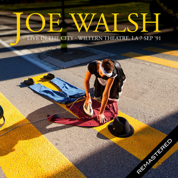 Joe Walsh - Live in the City, Wiltern Theatre, LA 7 Sep '91 (Remastered)