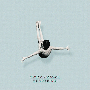 Boston Manor - Be Nothing.