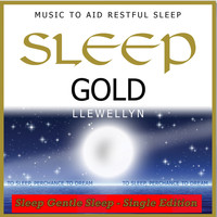 Llewellyn - Sleep Gold - Sleep Gentle Sleep
