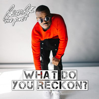 George The Poet - What Do You Reckon?
