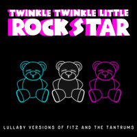 Twinkle Twinkle Little Rock Star - Lullaby Versions of Fitz and the Tantrums
