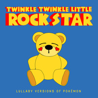 Twinkle Twinkle Little Rock Star - Lullaby Versions of Pokémon
