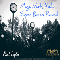 Paul Taylor - Mega Nasty Rich: Super Bonus Round