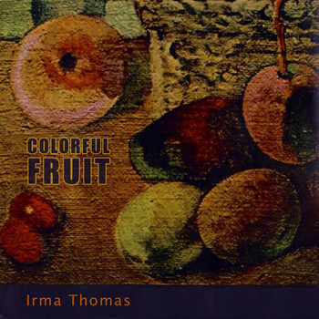 Irma Thomas - Colorful Fruit