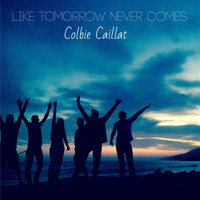 Colbie Caillat - Like Tomorrow Never Comes