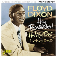 Floyd Dixon - Hey! Bartender - His Very Best, 1949-1959