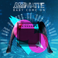 Just Matte - Baby Come On
