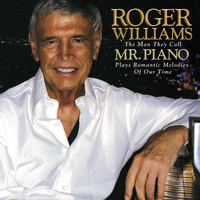 Roger Williams - Roger Williams: The Man They Call Mr. Piano Plays Romantic Melodies Of Our Time