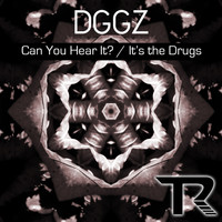 DGGZ - Can You Hear It? / It's The Drugs