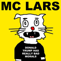 MC Lars - Donald Trump Has Really Bad Morals