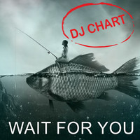 Dj-Chart - Wait for You
