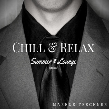 Markus Teschner - Chill & Relax (Summer & Lounge Edition)