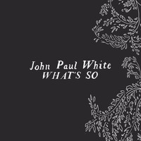 John Paul White - What's So
