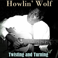 Howlin' Wolf - Twisting and Turning