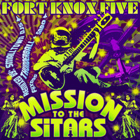Fort Knox Five - Mission to the Sitars