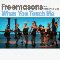 Freemasons - When You Touch Me (feat. Katherine Ellis)