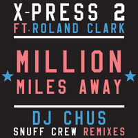 X-Press 2 - Million Miles Away (feat. Roland Clark)