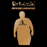 Fatboy Slim - You've Come a Long Way Baby (10th Anniversary Edition [Explicit])