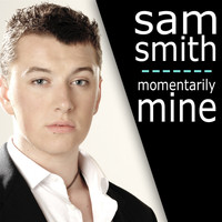 Sam Smith - Momentarily Mine