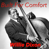 Willie Dixon - Built For Comfort