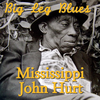 Mississippi John Hurt - Big Leg Blues