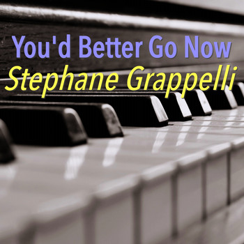 Stephane Grappelli - You'd Better Go Now