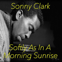 Sonny Clark - Softly As In A Morning Sunrise