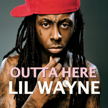 Lil Wayne - Outta Here