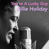 Billie Holiday - You're A Lucky Guy