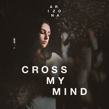 A R I Z O N A - Cross My Mind