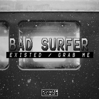 Bad Surfer - Existed / Grab Me!