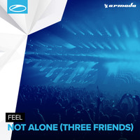 Feel - Not Alone (Three Friends)