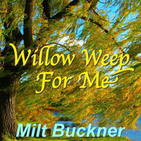 Milt Buckner - Willow Weep For Me