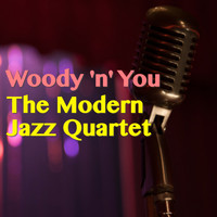 The Modern Jazz Quartet - Woody 'n' You