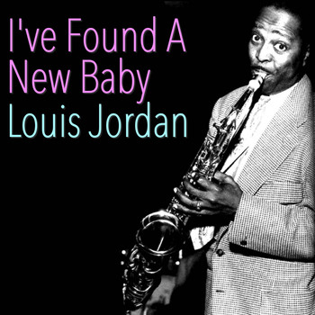 LOUIS JORDAN - I've Found A New Baby