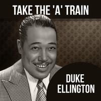 Duke Ellington Orchestra - Take The 'A' Train