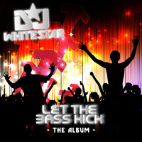 Dj Whitestar - Let the Bass Kick: The Album