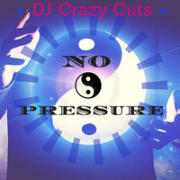 DJ Crazy Cuts - No Pressure