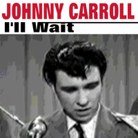 Johnny Carroll - I'll Wait