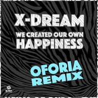 X-Dream - We Created Our Own Happiness (Oforia Remix)